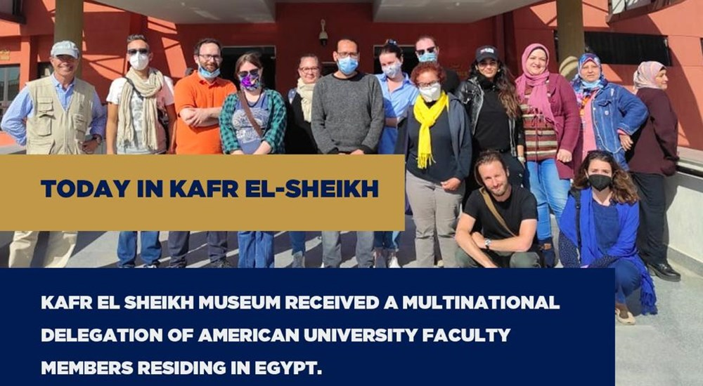Kafr El Sheikh Museum received a multinational delegation of American University faculty members residing in Egypt